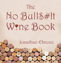 Cover The No Bull$#!T Wine Book