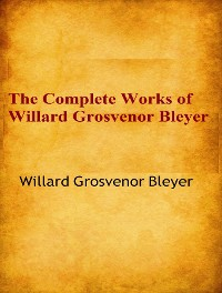 Cover The Complete Works of Willard Grosvenor Bleyer