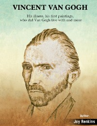 Cover Vincent Van Gogh: His Illness, His First paintings, Who Did Van Gogh Live With and More