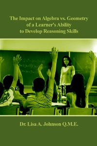 Cover The Impact on Algebra vs. Geometry of a Learner's Ability to Develop Reasoning Skills