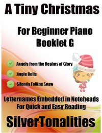 Cover A Tiny Christmas for Beginner Piano Booklet G – Angels from the Realms of Glory Jingle Bells Silently Falling Snow Letter Names Embedded In Noteheads for Quick and Easy Reading