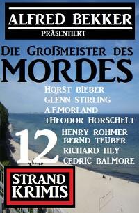 Cover Die Großmeister des Mordes: Alfred Bekker präsentiert 12 Strand Krimis