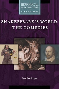 Cover Shakespeare's World: The Comedies: A Historical Exploration of Literature