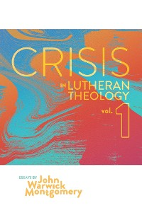 Cover Crisis in Lutheran Theology, Vol 1.