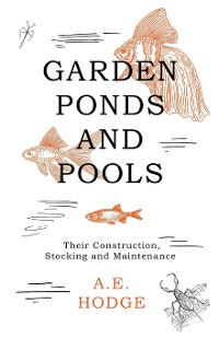 Cover Garden Ponds and Pools - Their Construction, Stocking and Maintenance
