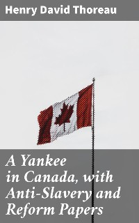 Cover A Yankee in Canada, with Anti-Slavery and Reform Papers