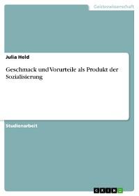 Cover Geschmack und Vorurteile als Produkt der Sozialisierung
