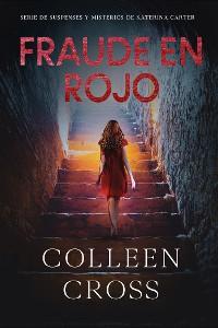 Cover Fraude en rojo : Los misterios de Katerina Carter ; los colores del fraude, misterio, negra y suspense