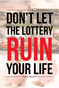 Cover Don't Let the Lottery Ruin Your Life