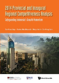 Cover 2014 Provincial And Inaugural Regional Competitiveness Analysis: Safeguarding Indonesia's Growth Momentum
