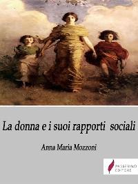 Cover La donna e i suoi rapporti sociali