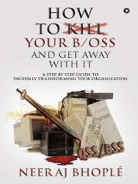 Cover How to Kill Your b/oss and Get Away with It