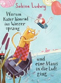 Cover Warum Kater Konrad ins Wasser sprang und eine Maus in die Luft ging