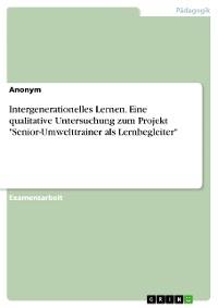 """Cover Intergenerationelles Lernen. Eine qualitative Untersuchung zum Projekt """"Senior-Umwelttrainer als Lernbegleiter"""""""