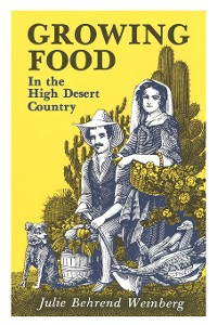 Cover Growing Food In the High Desert Country