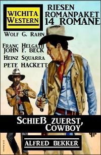 Cover Schieß zuerst, Cowboy! Wichita Western Riesen Romanpaket 14 Romane