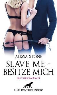 Cover Slave me - Besitze mich | Erotischer SM-Roman