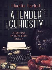 Cover A Tender Curiosity