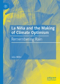 Cover La Niña and the Making of Climate Optimism