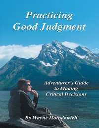 Cover Practicing Good Judgment: Adventurer's Guide to Making Critical Decisions
