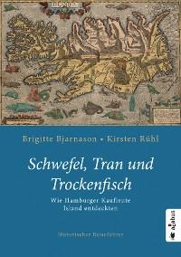 Cover Schwefel, Tran und Trockenfisch. Wie Hamburger Kaufleute Island eroberten