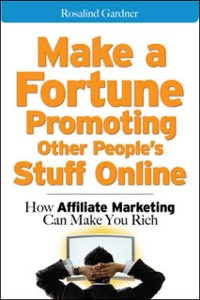 Cover Make a Fortune Promoting Other People's Stuff Online