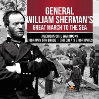 Cover General William Sherman's Great March to the Sea | American Civil War Books | Biography 5th Grade | Children's Biographies