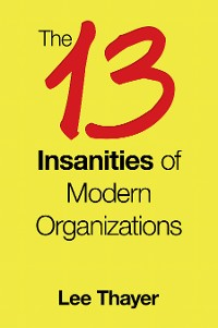 Cover The 13 Insanities of Modern Organizations