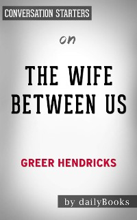 Cover The Wife Between Us: by Greer Hendricks | Conversation Starters