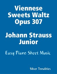 Cover Viennese Sweets Waltz Opus 307 Johann Strauss Junior - Easy Piano Sheet Music
