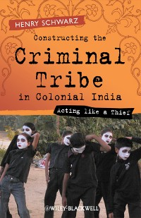 Cover Constructing the Criminal Tribe in Colonial India