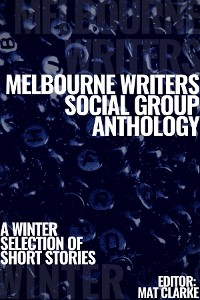 Cover Melbourne Writers Social Group Anthology