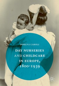Cover Day Nurseries & Childcare in Europe, 1800–1939
