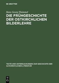 Cover Die Frühgeschichte der ostkirchlichen Bilderlehre