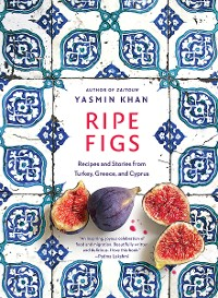 Cover Ripe Figs: Recipes and Stories from Turkey, Greece, and Cyprus