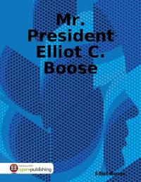 Cover Mr. President Elliot C. Boose