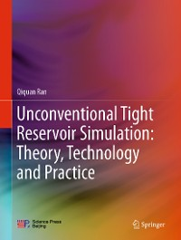 Cover Unconventional Tight Reservoir Simulation: Theory, Technology and Practice