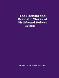 Cover The Poetical Works of Sir Edward Bulwer Lytton