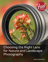 Cover Choosing the Right Lens for Nature and Landscape Photography