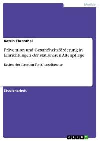 Cover Prävention und Gesundheitsförderung in Einrichtungen der stationären Altenpflege