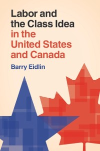 Cover Labor and the Class Idea in the United States and Canada