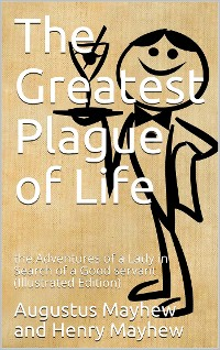 Cover The greatest plague of life, or / The Adventures of a Lady in search of a good servant.