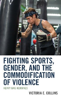 Cover Fighting Sports, Gender, and the Commodification of Violence