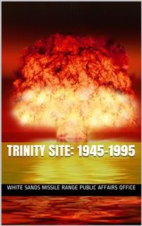 Cover Trinity Site: 1945-1995. / A National Historic Landmark, White Sands Missile Range, New Mexico
