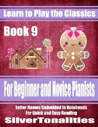 Cover Learn to Play the Classics Book 9 - For Beginner and Novice Pianists Letter Names Embedded In Noteheads for Quick and Easy Reading