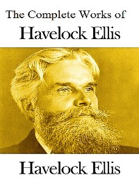 Cover The Complete Works of Havelock Ellis