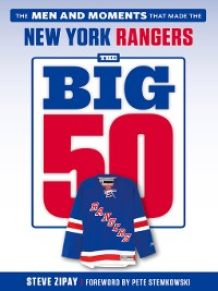 Cover New York Rangers: The Men and Moments that Made the New York Rangers