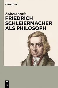 Cover Friedrich Schleiermacher als Philosoph