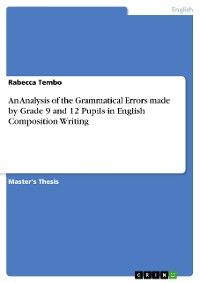 Cover An Analysis of the Grammatical Errors made by Grade 9 and 12 Pupils in English Composition Writing