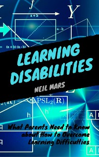 Cover Learning Disabilities: What Parents Need to Know about How to Overcome Learning Difficulties